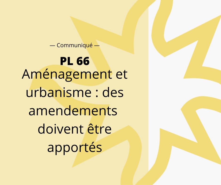OUQ - Aménagement et urbanisme : des amendements doivent être apportés au PL66